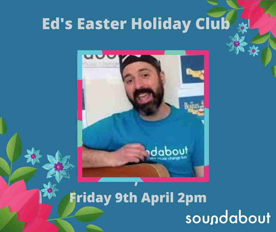Ed's Easter Holiday Club, Friday 9th April 2pm